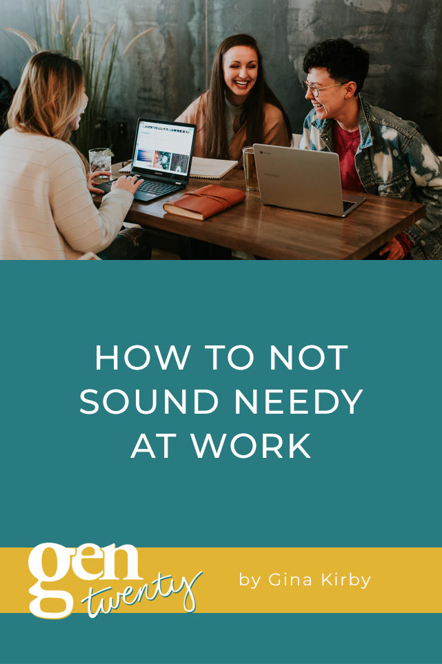 how to not sound needy at work