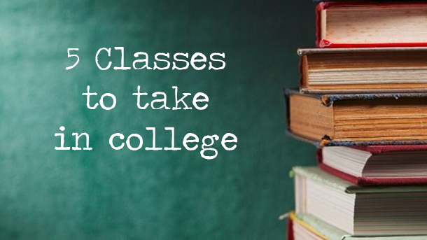 5 classes you should take in college