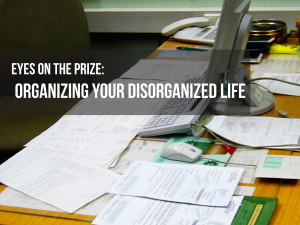 Organizing your unorganized life