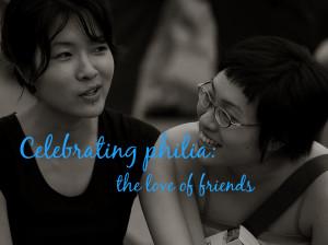 Celebrating philia: the love of friends