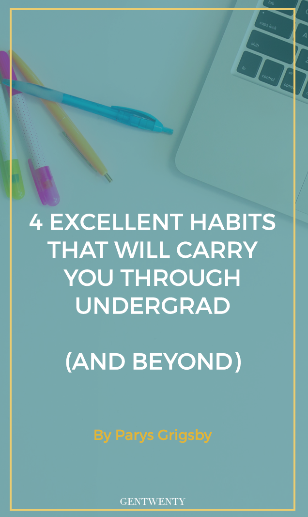 Undergrad is a crash course in being old enough to do what you want, but wise enough to do what's best. You'll pick up new habits, the trick is making sure they're good ones. Click through for 4 habits that will carry you through undergrad (and beyond).