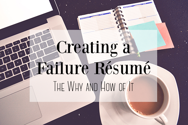 creating a failure r u00e9sum u00e9  the why and how of it