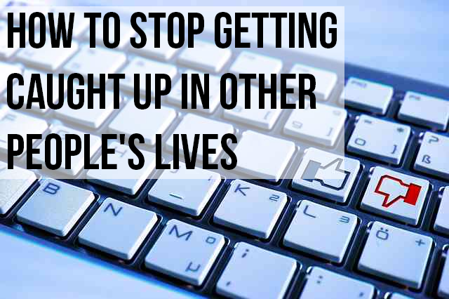 How to Stop Getting Caught Up in Other People's Lives |GenTwenty