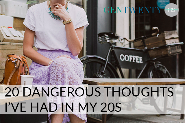 20 Dangerous Thoughts I've Had in My 20s