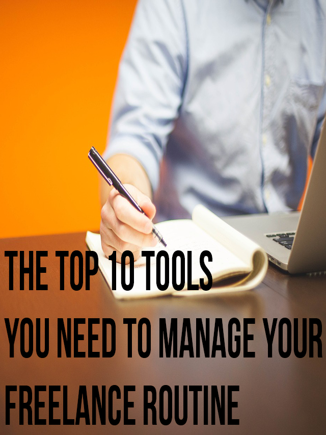 The Top 10 Tools You Need to Manage Your Freelance Routine