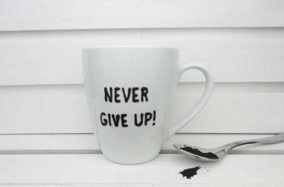 Never Give Up Mug via InspireMeMugs on Etsy