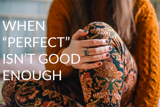 """Coping with Perfectionism: When """"Perfect"""" Isn't Good Enough"""
