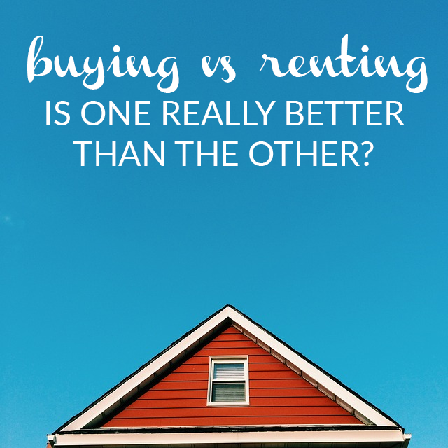 Buying vs Renting: Is One Really Better Than the Other?