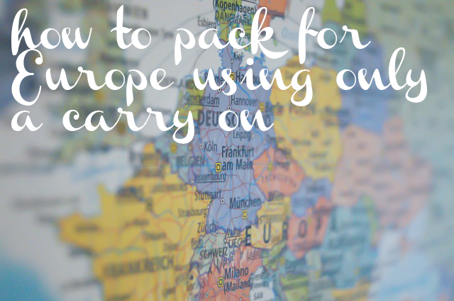 How To Pack for Europe Using Only a Carry On