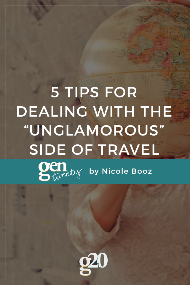 5 Tips For Dealing With The Unglamorous Side of Travel