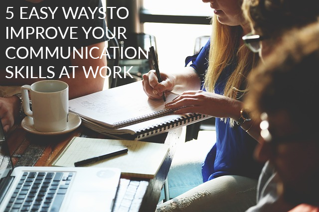 5 seriously easy ways to improve your communication skills at work (they might even help you land that next promotion)