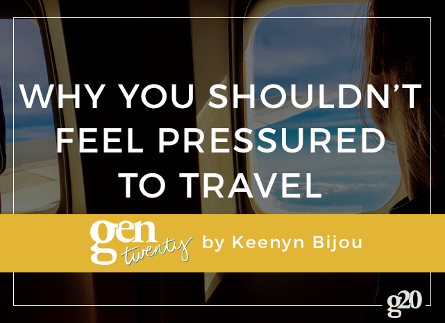 Why You Shouldn't Feel Pressured to Travel