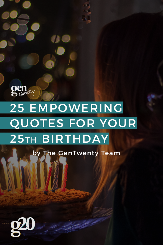 Insurance Quotes Car >> 25 Empowering Quotes for Turning 25 - GenTwenty