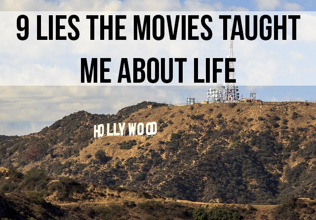 Hollywood has been pulling a fast one on us for years. Here are 9 lies movies taught me about life.