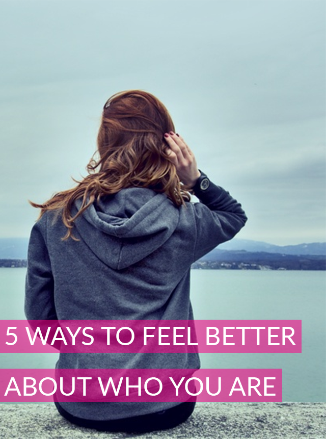 5 Ways to Feel Better About Who You Are
