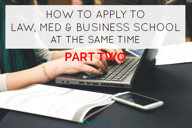 How To Apply to Law, Med and Business School... at the Same Time: Part 2