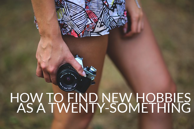 How to Find New Hobbies as a Twenty-Something
