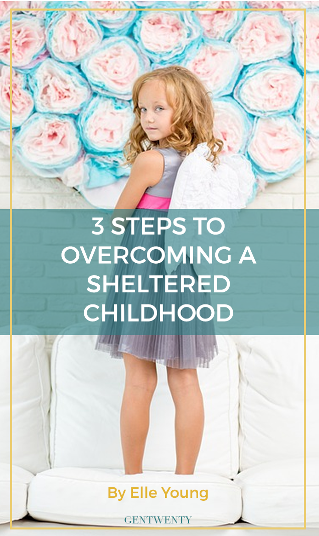 3 Steps to Overcoming a Sheltered Childhood - GenTwenty