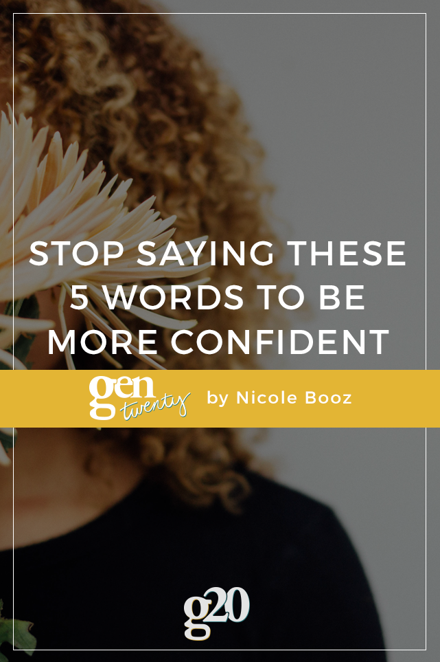 5 Words to Stop Saying to Be More Confident