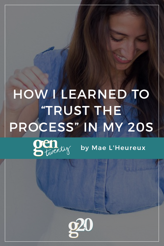 """There's always been a motto that's defined the eras of my life. For my twenties, the motto is """"trust the process."""" And here is how I live it."""