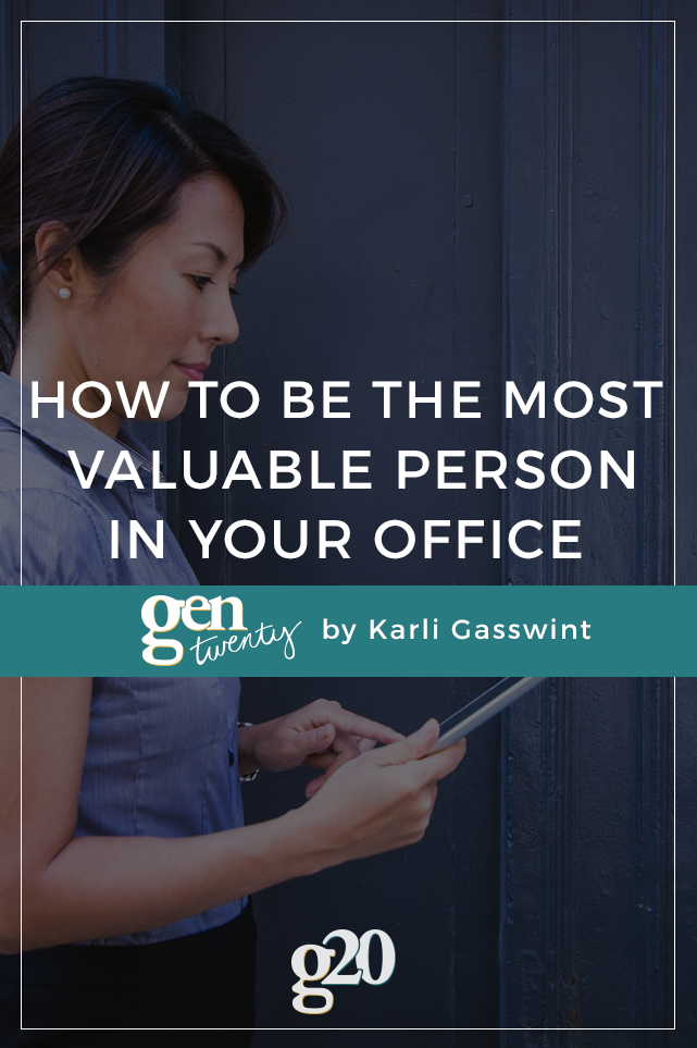 3 Ways To Make Sure You're The Most Valuable Person in Your Office