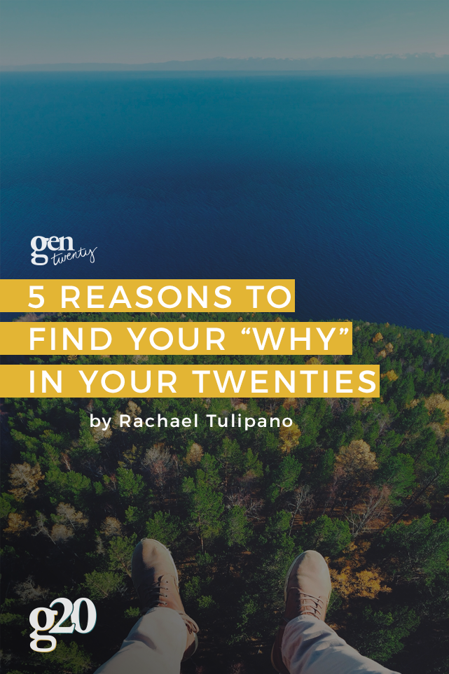 "5 Reasons to Find Your ""Why"" In Your Twenties"