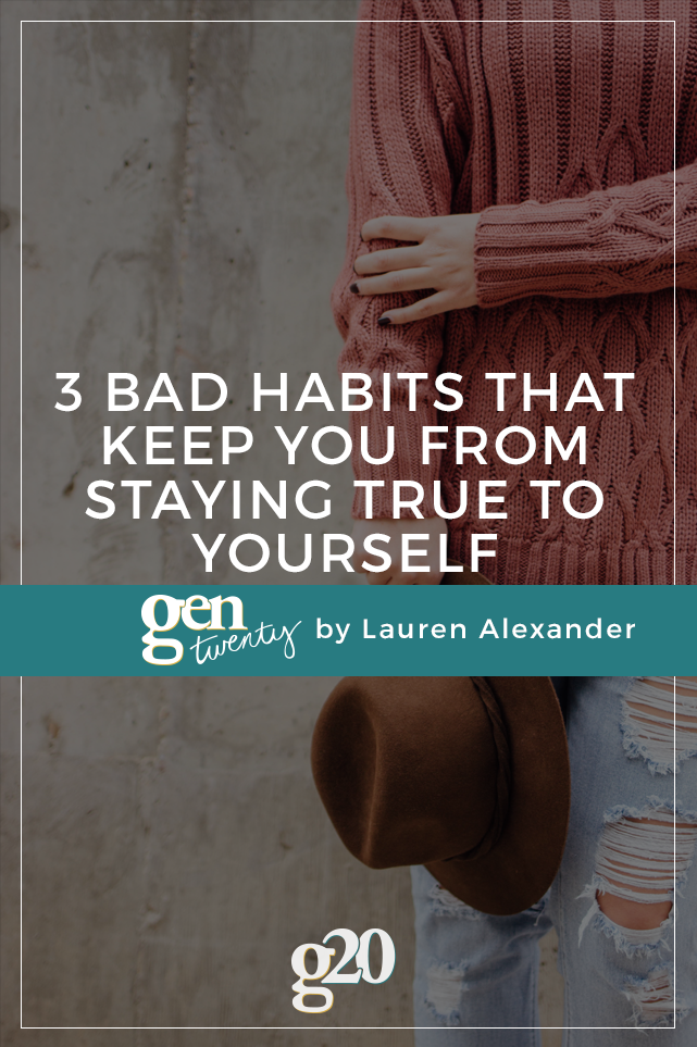 3 Bad Habits That Keep You From Staying True To Yourself