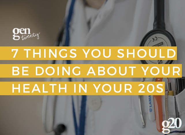 7 Things You Should be Doing About Your Health in Your 20s