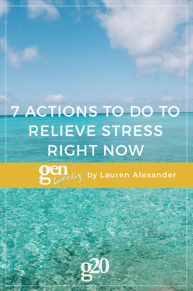 7 Actions To Relieve Stress Right Now