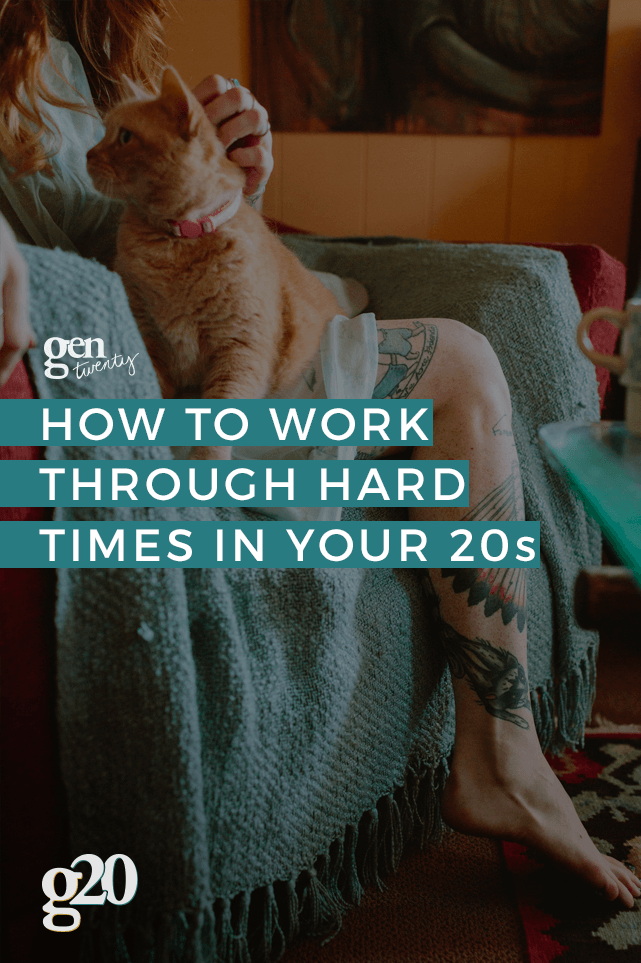 How To Work Through Hard Times in Your 20s