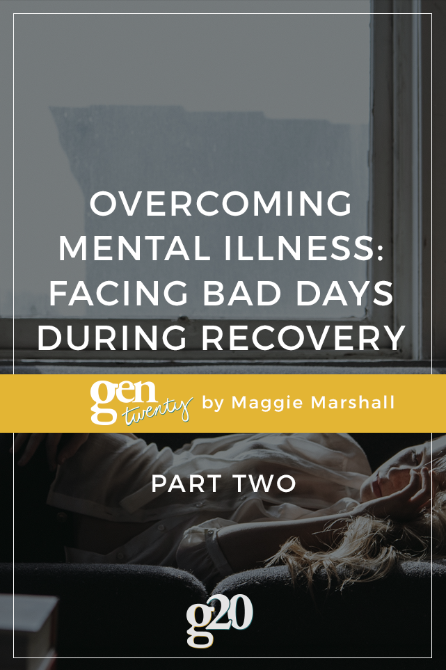 Overcoming Mental Illness: Facing Bad Days During Recovery (Part 2)