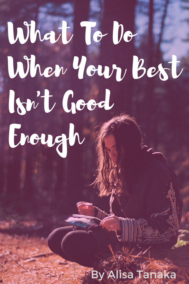 What To Do When Your Best Isn't Good Enough