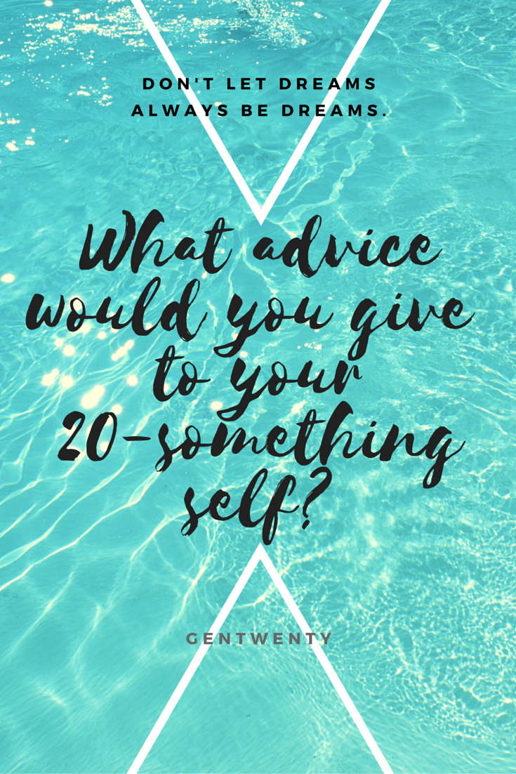 What Advice Would You Give Your Twenty-Something Self?