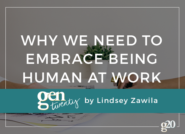 We're all human. We all make mistakes. We all succeed. It's okay if it happens at work, too.