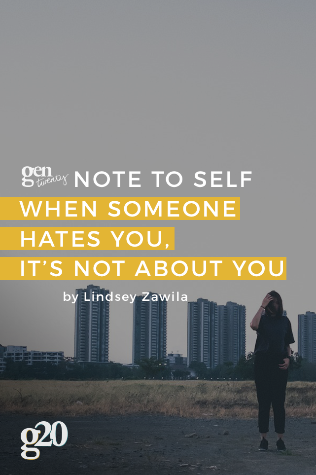 Note To Self: When Someone Hates You, It's Not About You