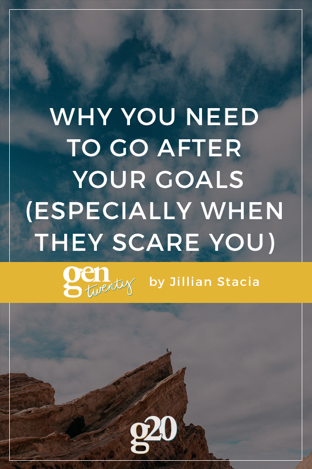 Why You Need To Go After Your Goals (Especially When They Scare You)