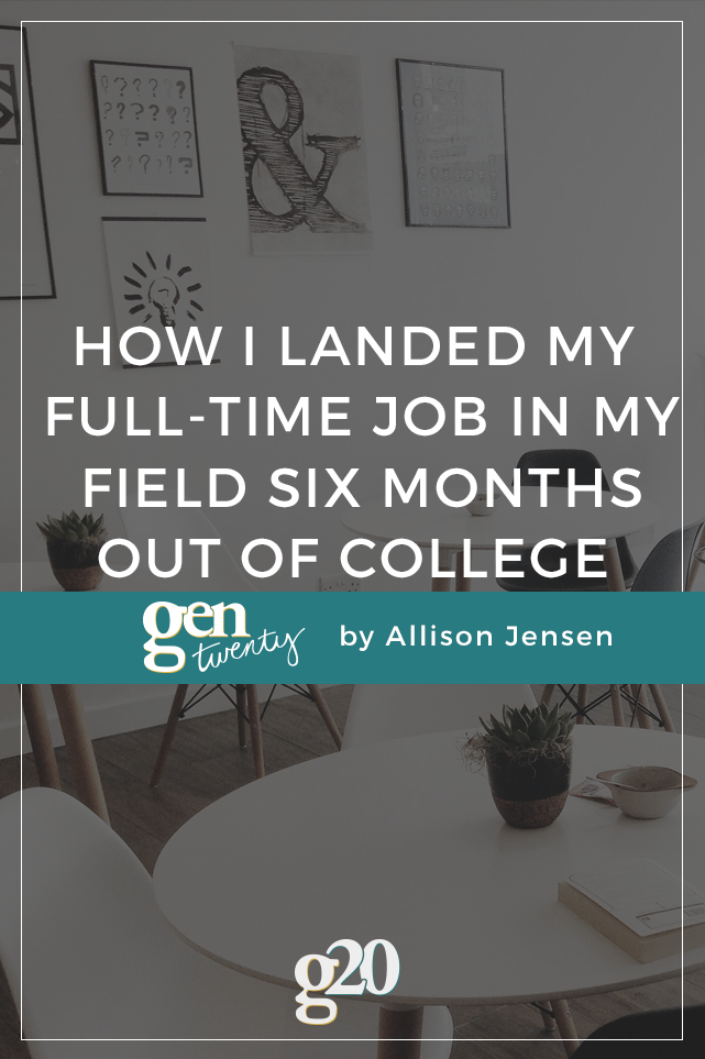 How I Landed My Full-Time Job In My Field Six Months Out Of College
