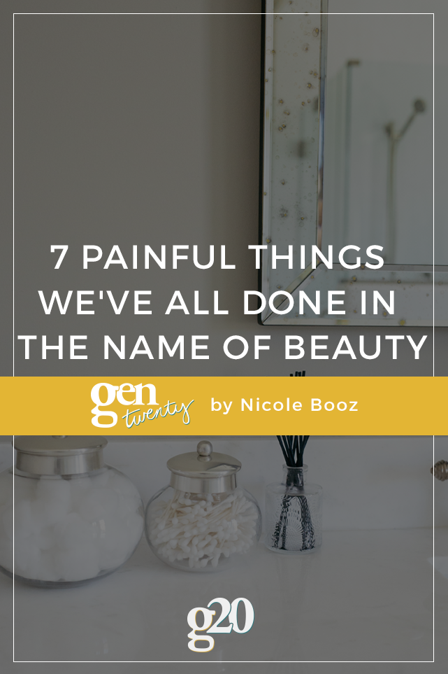 7 Painful Things We've All Done In The Name Of Beauty