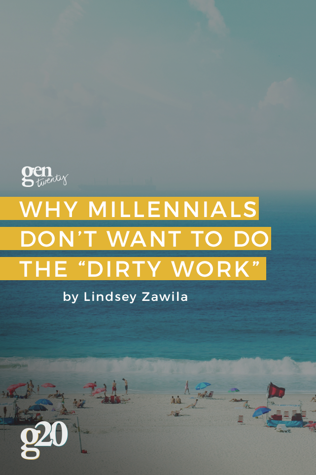"Why Millennials Don't Want To Do The ""Dirty Work"""