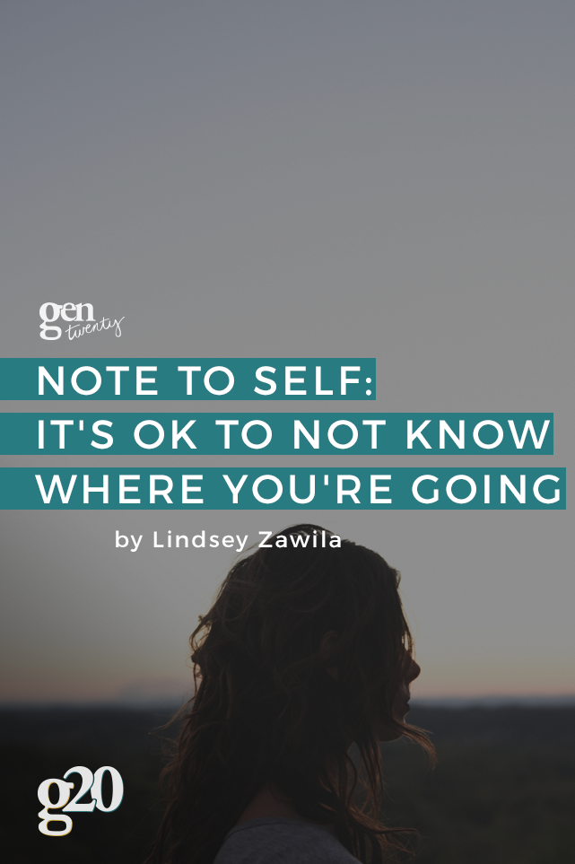 Note To Self: It's Okay To Not Know Where You're Going