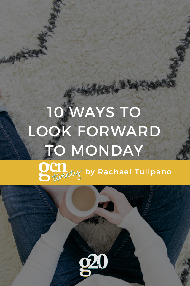 10 Ways To Look Forward To Monday