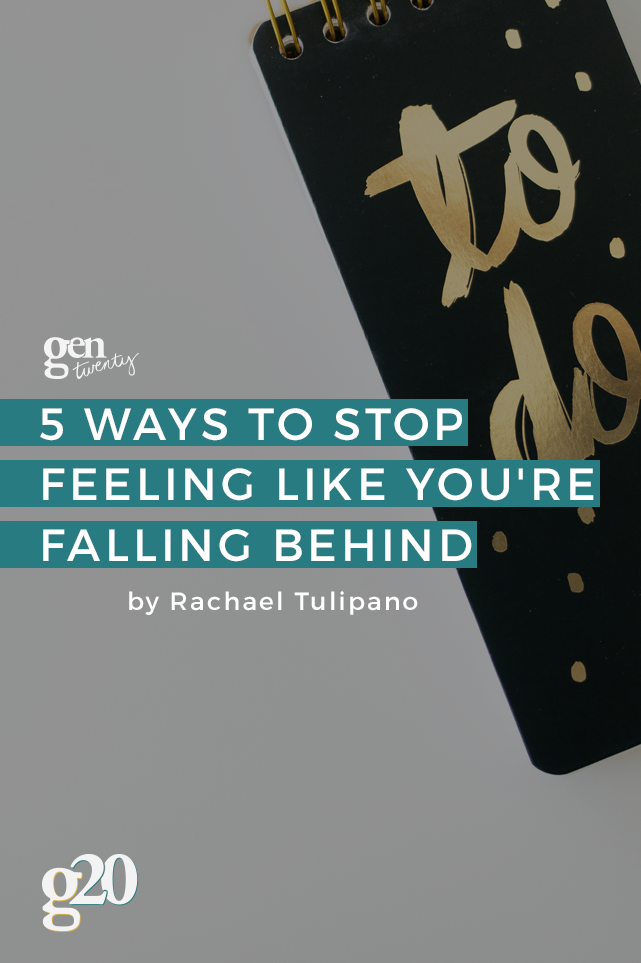 5 Ways To Stop Feeling Like You're Falling Behind