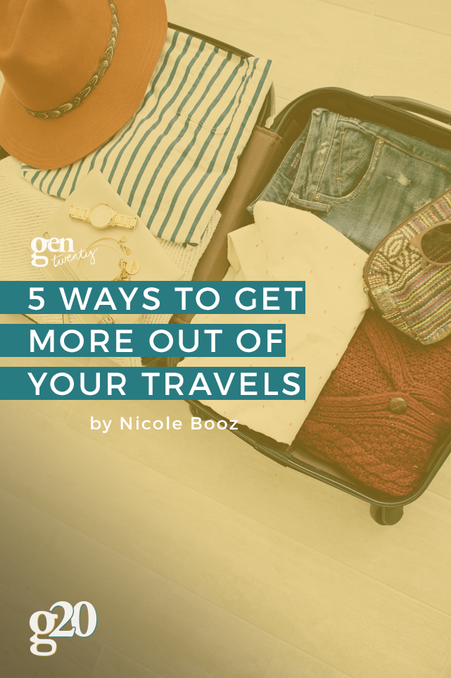 5 Ways To Get More Out Of Your Travels