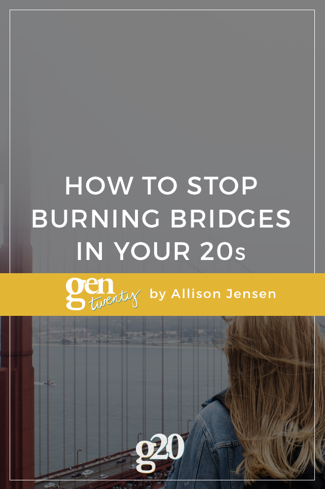 How to Stop Burning Bridges in Your 20s