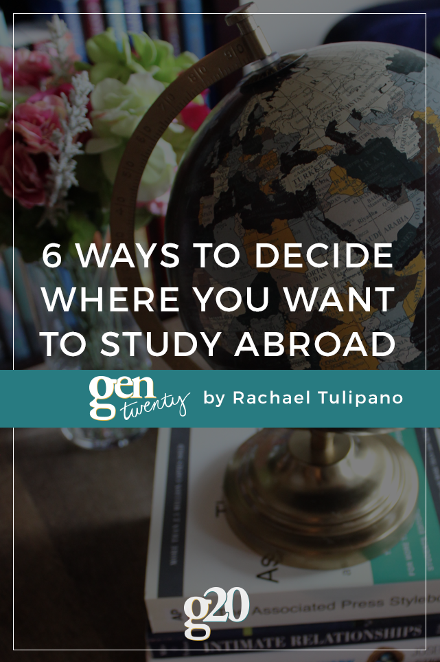 6 Ways to Decide Where You Want to Study Abroad