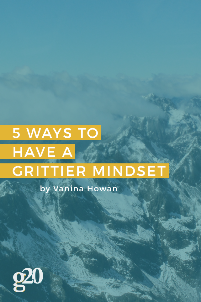 5 Ways To Have a Grittier Mindset