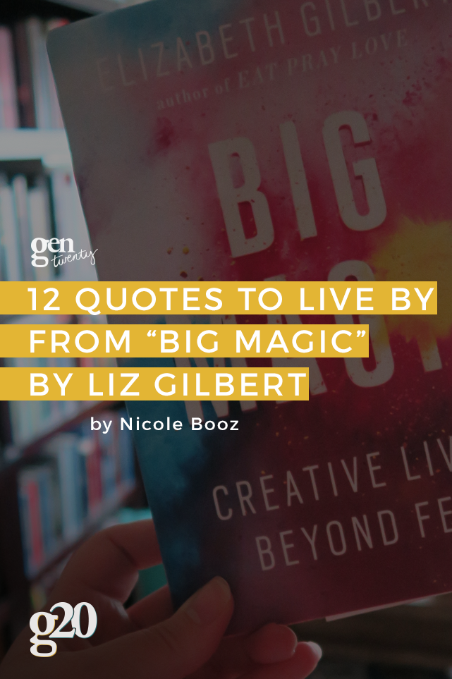 "12 Quotes To Live By From ""Big Magic"" by Elizabeth Gilbert"