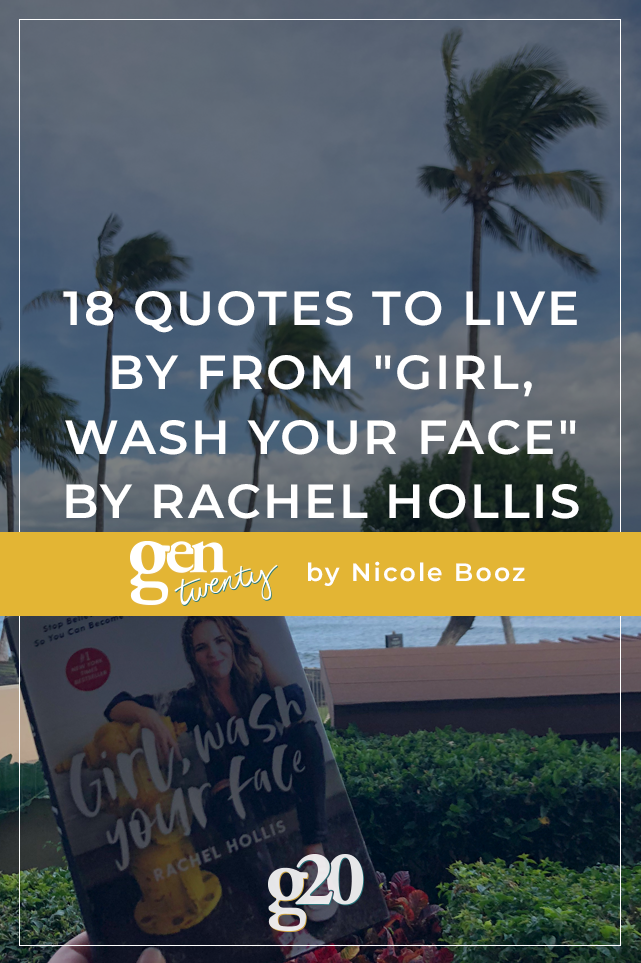 18 Quotes To Live By From Girl Wash Your Face By Rachel Hollis