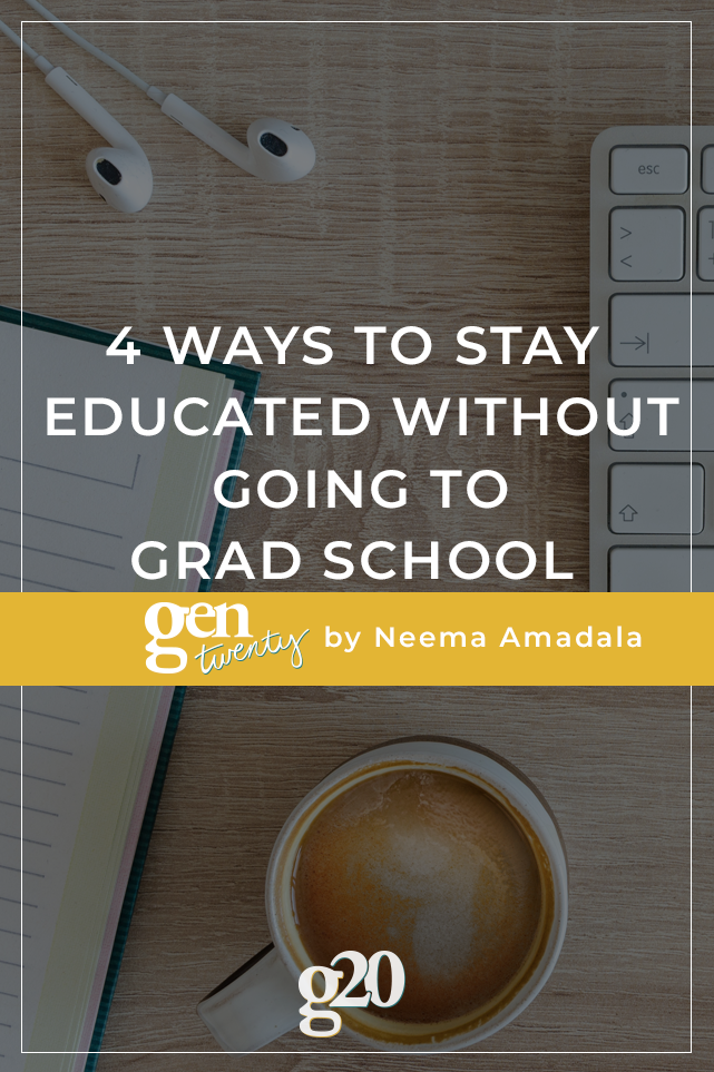 4 Ways To Stay Educated Without Going To Grad School