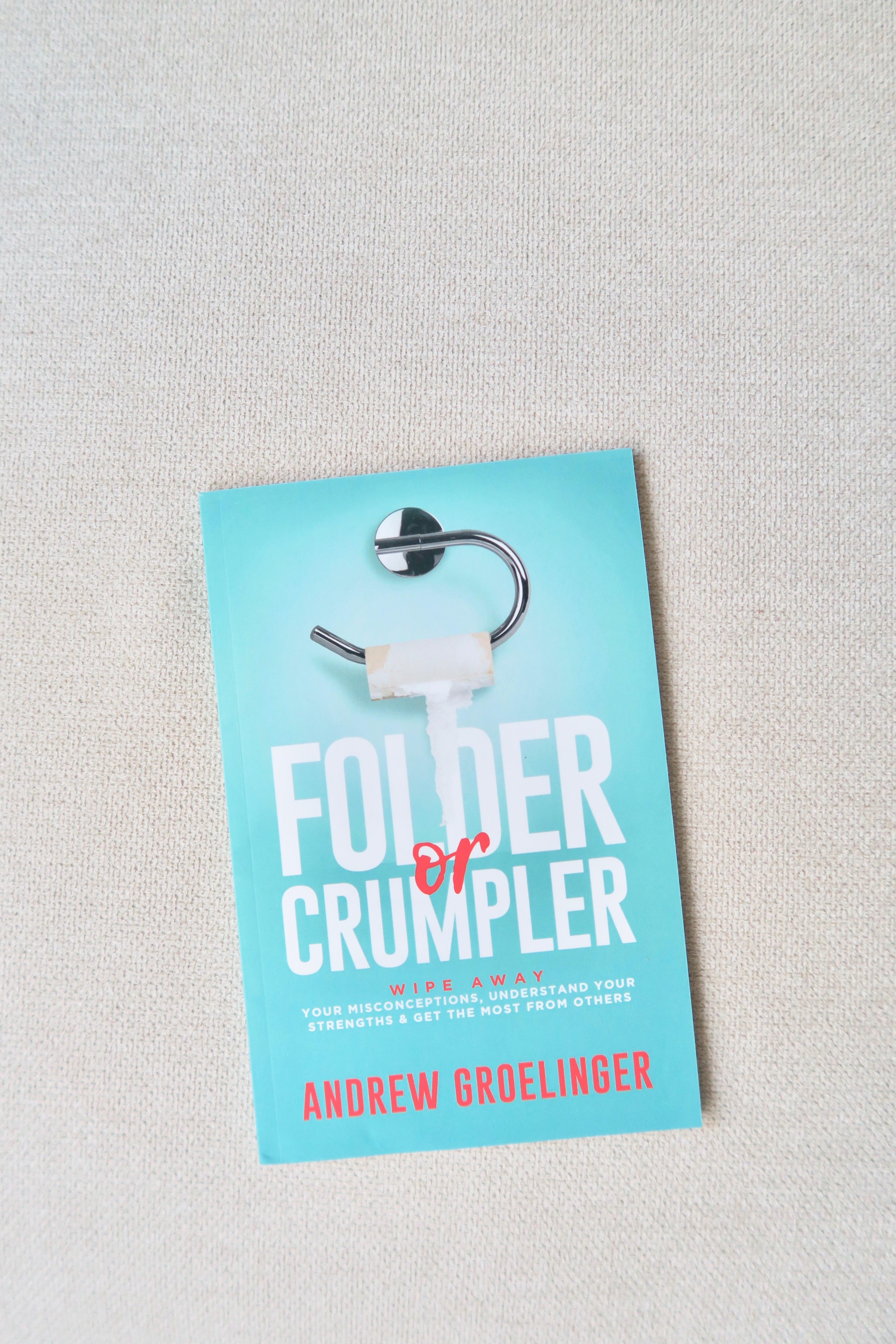 Folder or Crumpler: Wipe Away Your Misconceptions, Understand Your Strengths & Get the Most From Others by Andrew Groelinger